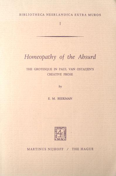 Ostaijen - Beekman, E.M. Homeopathy of the Abdsurd. The grotesque in Paul van Ostaijen's creative prose.