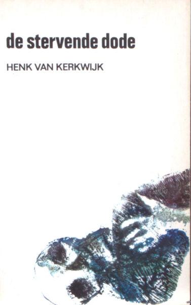 Kerkwijk, Henk van. De stervende dode. Kleine roman.