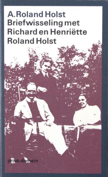 Roland Holst, A. Briefwisseling met Richard en Henriëtte Roland Holst.