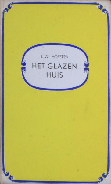 Hofstra, J.W. Het glazen huis.