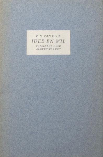 Eyck, P.N. van. Idee en wil. Tafelrede over Albert Verwey.