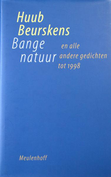 Beurskens, Huub. Bange natuur en alle andere gedichten tot 1998.