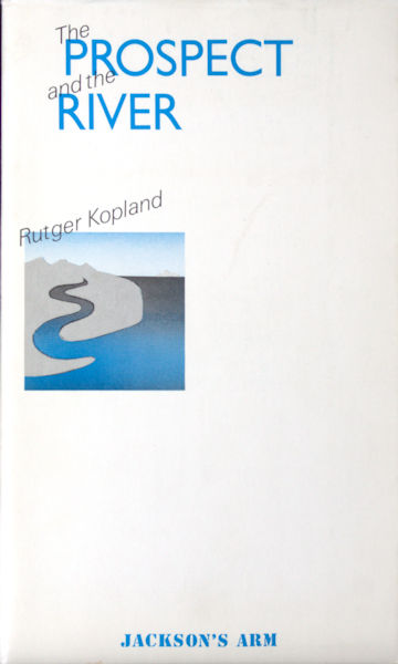 Kopland, Rutger. The prospect and the river.