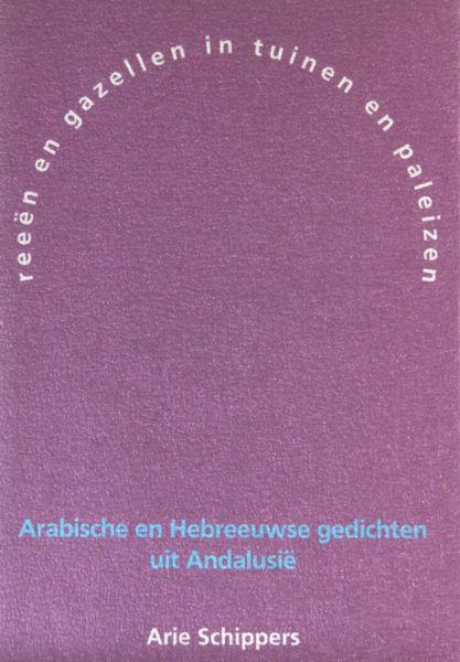 Schippers, Arie. Reeën en gazellen in tuinen en paleizen: Arabische en Hebreeuwse gedichten uit Andalusië.