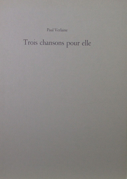 Verlaine, Paul. Trois chansons pour elle.