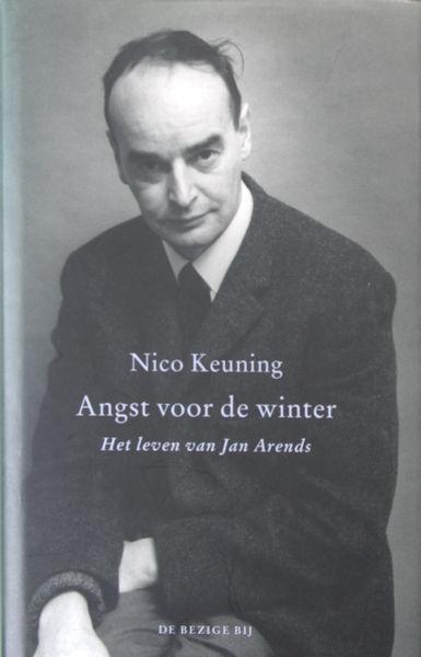 Arends - Keuning, Nico. Angst voor de winter. Het leven van Jan Arends.