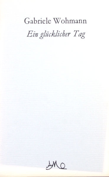 Wohmann, Gabriele. Ein glücklicher Tag.