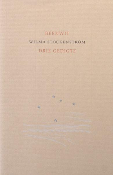 Stockenström, Wilma. Beenwit. Drie gedigte.