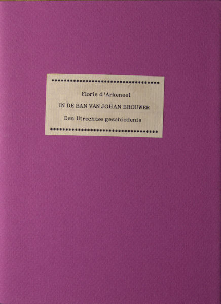 Arkeneel, Floris d'. In de ban van Johan Brouwer.