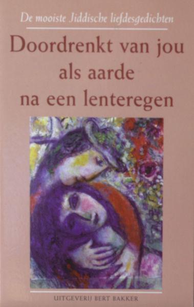 Brill, Willy & Arianne Zwiers (samenstelling en vertaling). Doordrenkt van jou als aarde na een lenteregen. De mooiste Jiddische liefdespoëzie.