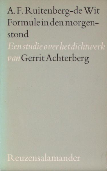 Acherberg - Ruitenberg-de Wit, A.F. Formule in den morgenstond. Een studie over het dichtwerk van Gerrit Achterberg.