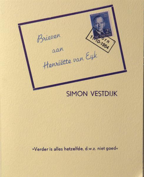 Vestdijk, Simon. 'Verder is alles hetzelfde'. Brieven aan Henriëtte van Eyk.