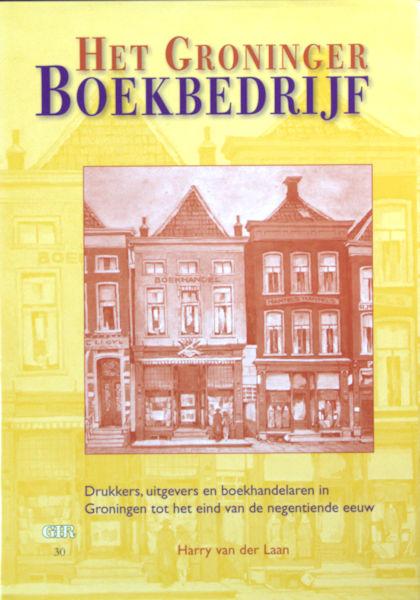Laan, Harry van der. Het Groninger Boekbedrijf. Drukkers, uitgevers en boekhandelaren in Groningen tot het eind van de negentiende eeuw.