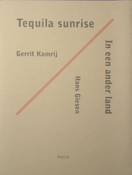 Komrij, Gerrit. Tequila sunrise / In een ander land.