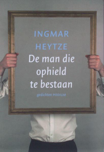Heytze, Ingmar. De man die ophield te bestaan.