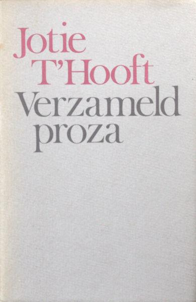Hooft, Jotie T'. Verzameld proza.