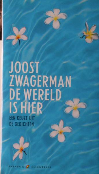 Zwagerman, Joost. De wereld is hier. Een keuze uit eigen werk.