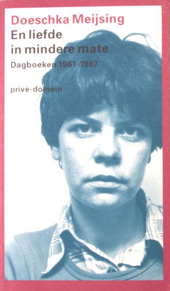 Meijsing, Doeschka. En liefde in mindere mate. Dagboeken 1961-1987