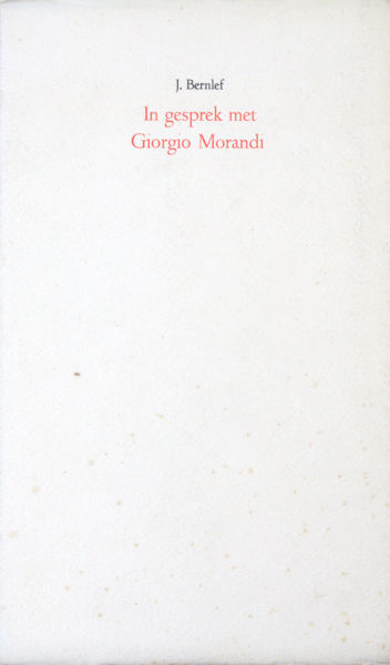 Bernlef, J. In gesprek met Giorgio Morandi.