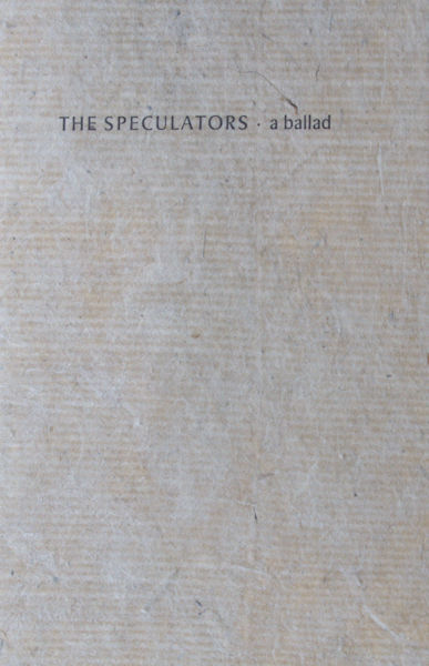 The Speculators. From the ballads of policeman X. Now reprinted with emendations by constable Q.
