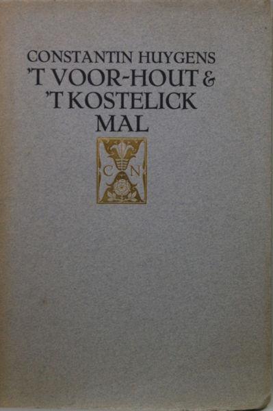 Huygens, Constantijn. 't Voor-hout ende 't Kostelick Mal.