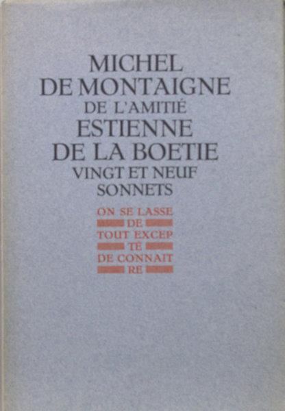 Montaigne, Michel de. & Estienne de la Boetie De l'Amitié. Vingt et neuf sonnets.
