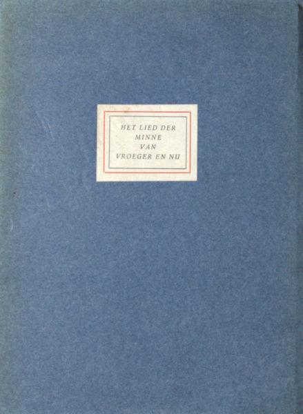 Nonymus, A. (= Johan van Eikeren) Bijeengelezen door. Het lied der minne van vroeger en nu.