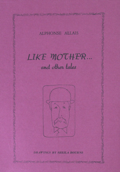 Allais, Alphonse. Like mother... and other tales.