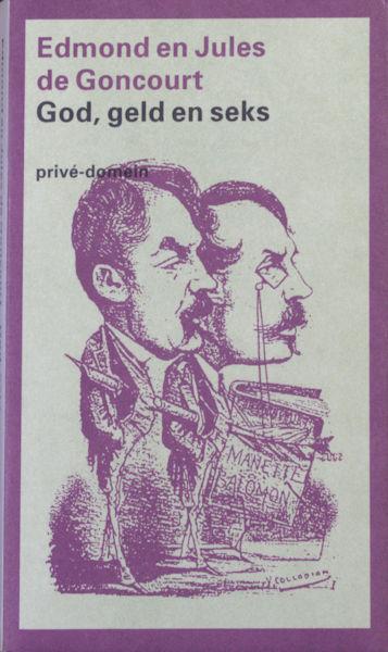 Goncourt, Edmont en Jules de. God,geld en seks.