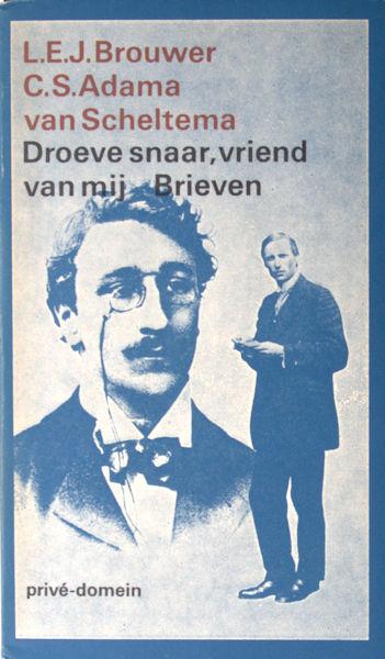 Brouwer, L.E.J. & C.S. Adema van Scheltema. Droeve snaar, vriend van mij. Brieven. Met voorwoord, aantekingen en een biografische schets bezorg door D.van Dalen