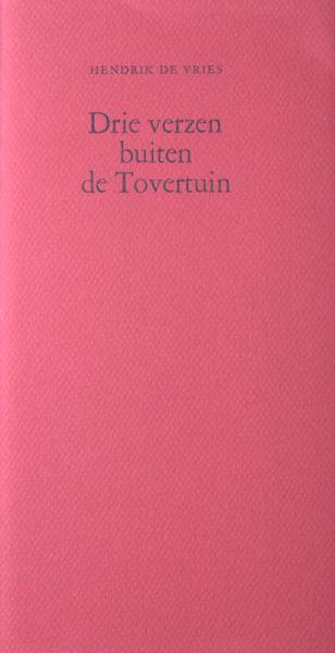 Vries, Hendrik de. Drie verzen buiten de Tovertuin.