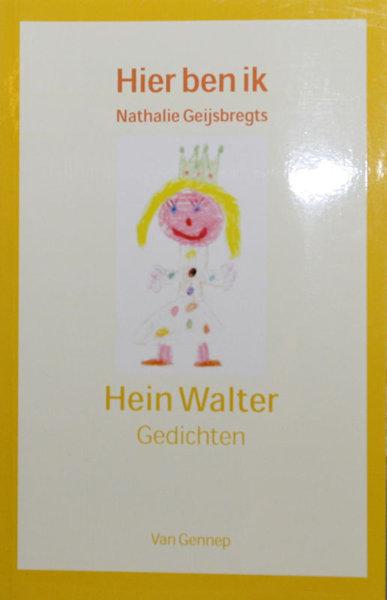 Walter, Hein. Hier Ben Ik. Nathalie Geijsbregts. 21 gedichten voor Eric Geijsbregts.
