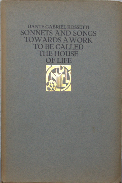 Rossetti, Dante Gabriel. Sonnets and Songs towards a work to be called The House of Life.