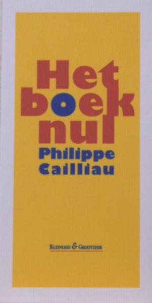 Cailliau, Philippe. Het boek nul. Gedichten 2007 - 2012.