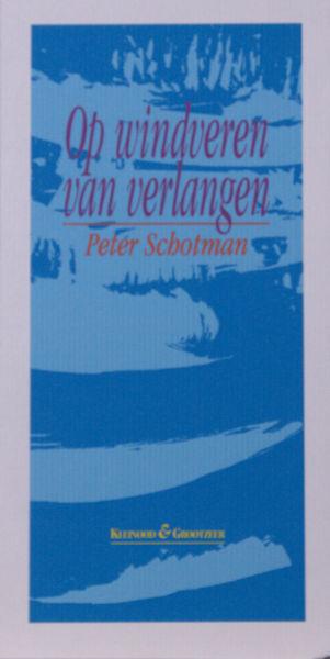 Schotman, Peter. Op windveren van verlangen.