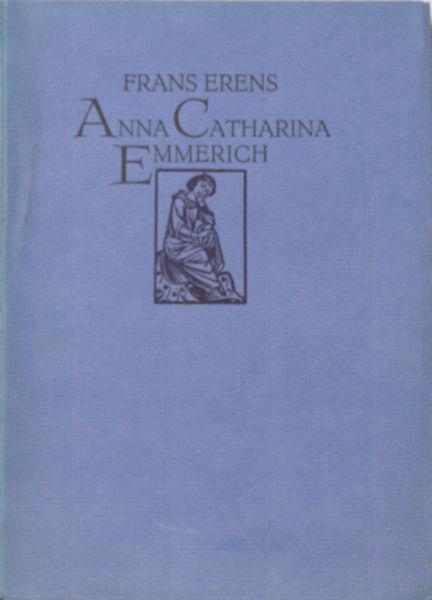 Erens, Frans. Anna Catherina Emmerich.