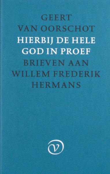 Oorschot, Geert van. Hierbij de hele God in proef. Brieven aan Willem Frederik Hermans.