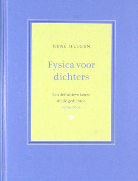 Huigen, René. Fysica voor dichters. Een definitieve keuze uit de gedichten 1989-2003.