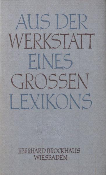 Brockhaus, Eberhard. Aus den Werkstatt eines grossen Lexikons.