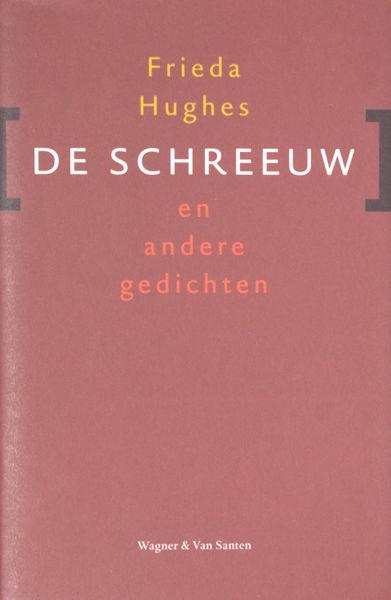 Hughes, Frieda. De schreeuw en andere gedichten. Vertaling Peter Nijmeijer.