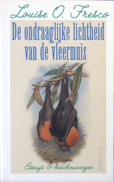 Fresco, Louise O. De ondraaglijke lichtheid van de vleermuis. Essays en beschouwingen.