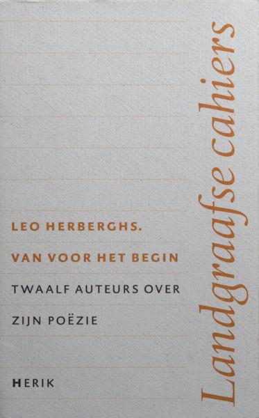 Herberghs, Leo - diverse auteurs Van voor het begin. Twaalf auteurs over zijn poëzie.