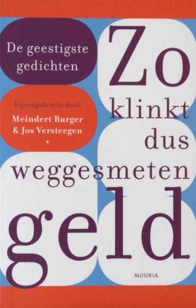 Burger, Meindert & Jos Versteegen (Bijeengebracht door). Zo klinkt dus weggesmeten geld. De geestigste gedichten uit De Tweede Ronde.