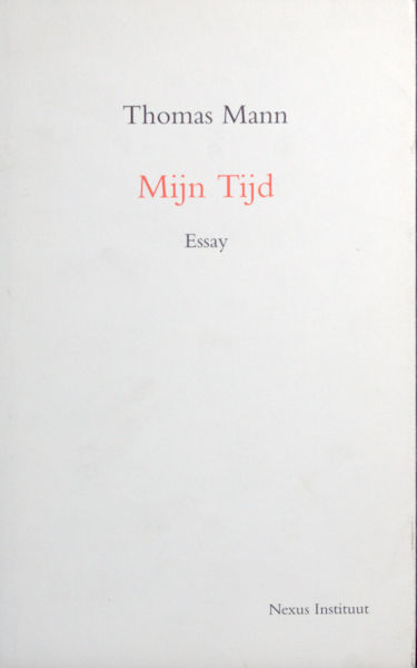 Mann, Thomas. Mijn Tijd.Nederlandse vertaling door Paul Beers, met een inleidend essay van Rob Riemen.