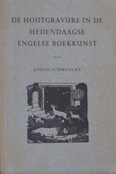 Schwencke, Johan. De houtgravure in de hedendaagse Engelse boekkunst.