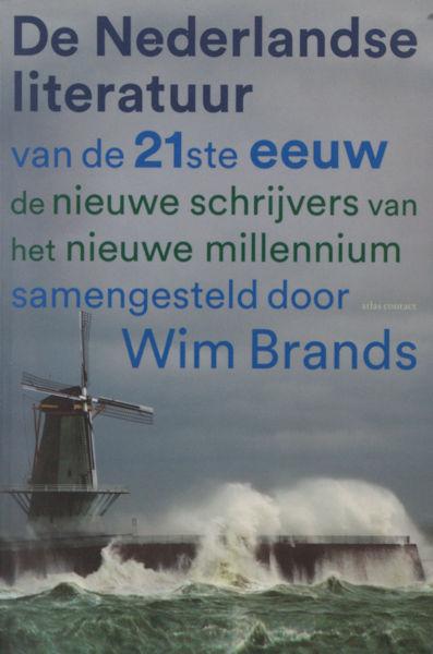 Brands, Wim en Nikki. Nederlandse literatuur van de 21e eeuw. De nieuwe schrijvers van het nieuwe millennium.