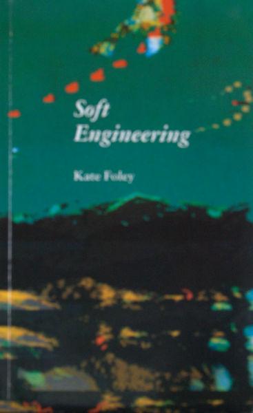 Foley, Kate. Soft Engineering.