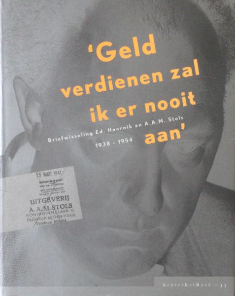 Hilgersom (ed.). Geld verdienen zal ik er nooit aan. Briefwisseling Ed. Hoornik en A.A.M. Stols 1938-1954.